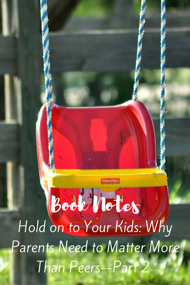 Book Notes: Hold on to Your Kids Part 2