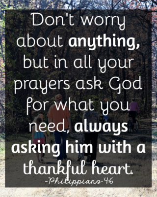 Bible Verses About Patience: Philippians 4:6...Don't worry & ask with thanksgiving.