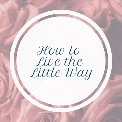 How to Live the Little Way: 9.2.19
